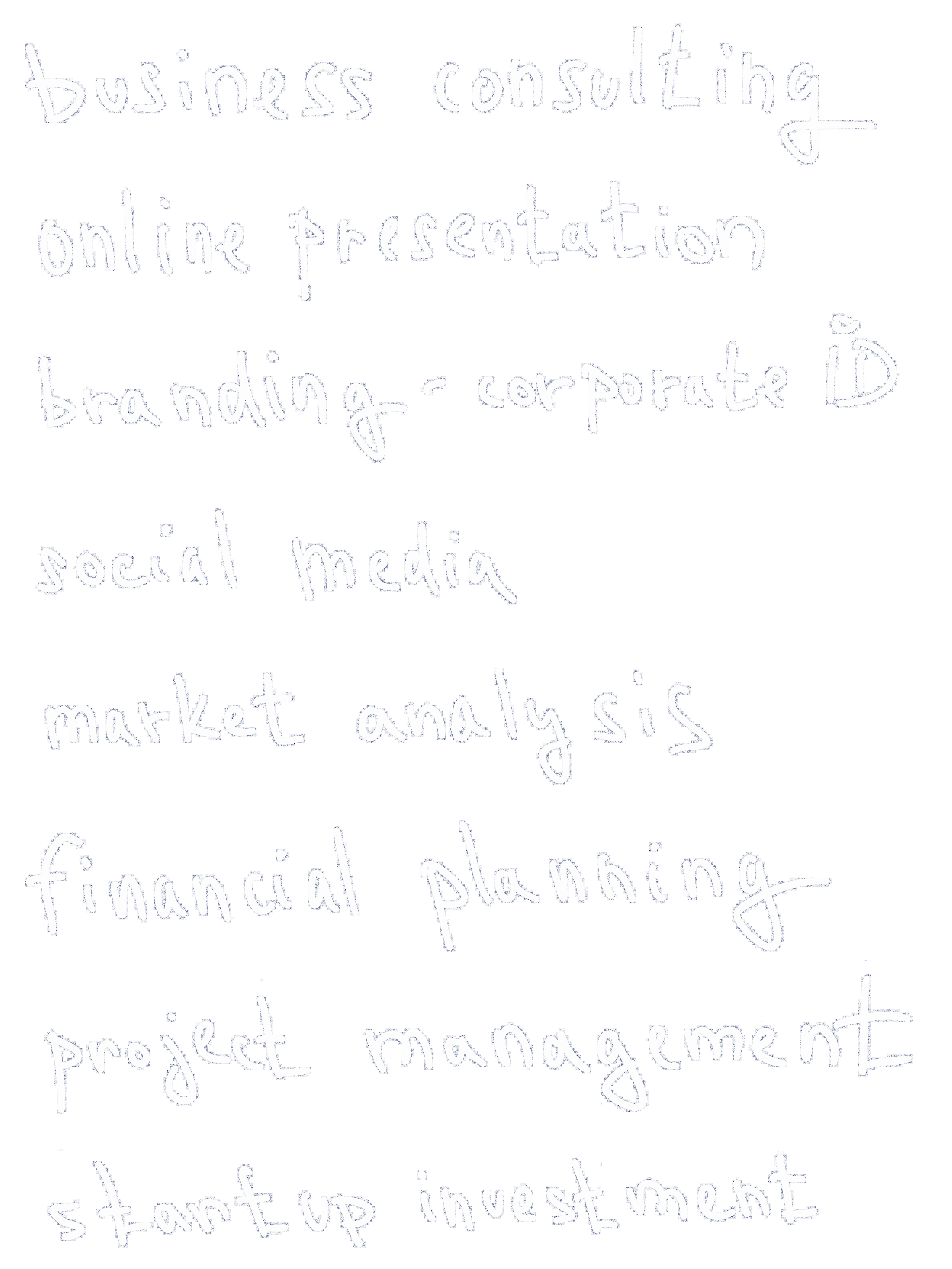 Market analysis, Business consulting, Financial planning,Project management, Online presentation, Branding, Personal coaching